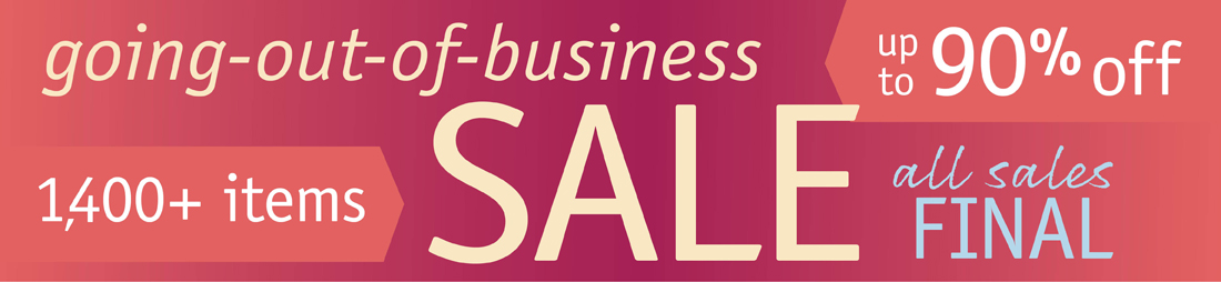 Going out of Business Sale - Save up to 90 Percent Off